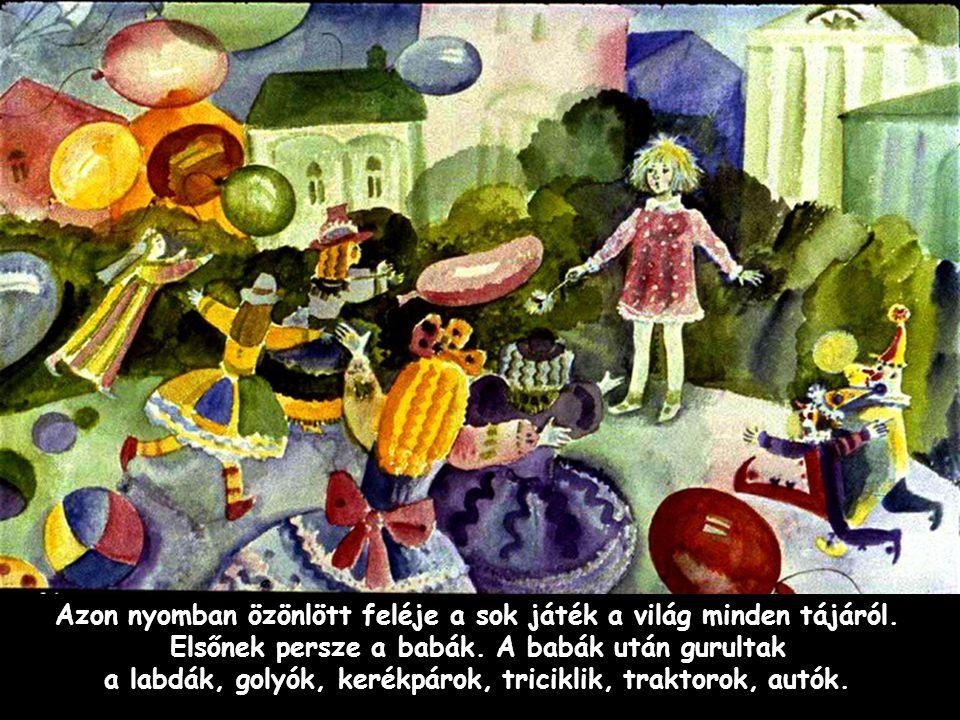 Szpahi Azon nyomban özönlött feléje a sok játék a világ minden tájáról. Elsőnek persze a babák. A babák után gurultak a labdák, golyók, kerékpárok, tr