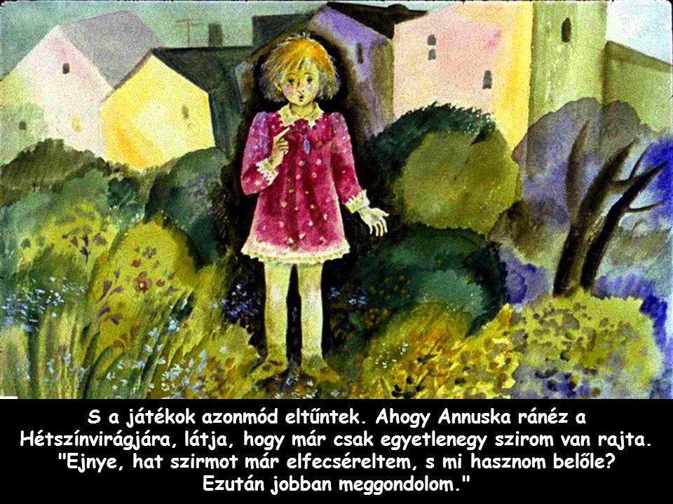 Szpahi S a játékok azonmód eltűntek. Ahogy Annuska ránéz a Hétszínvirágjára, látja, hogy már csak egyetlenegy szirom van rajta.