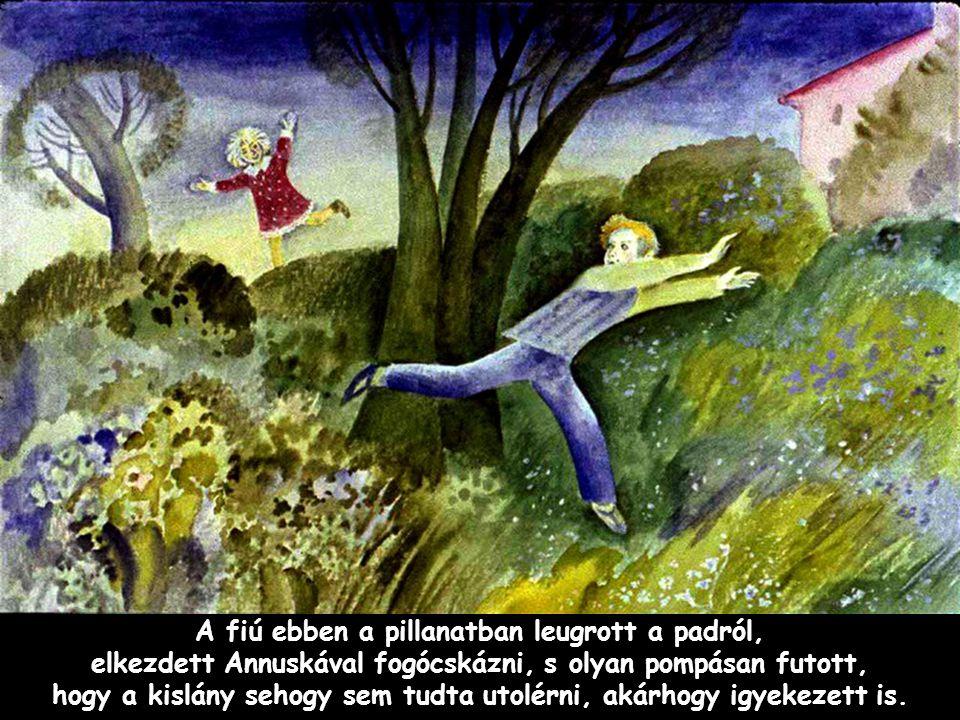 Szpahi A fiú ebben a pillanatban leugrott a padról, elkezdett Annuskával fogócskázni, s olyan pompásan futott, hogy a kislány sehogy sem tudta utolérn