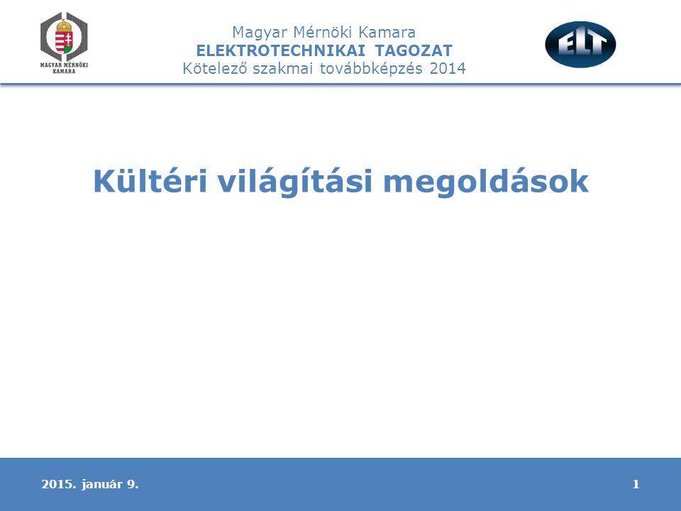 Magyar Mérnöki Kamara ELEKTROTECHNIKAI TAGOZAT Kötelező szakmai továbbképzés 2014 Kültéri világítási megoldások 2015.