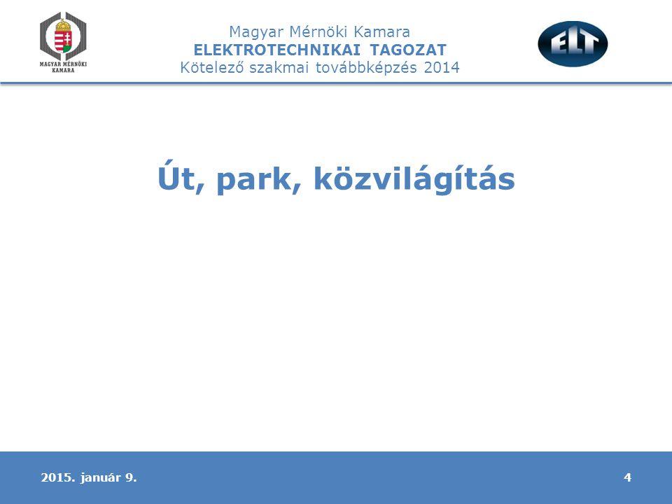Magyar Mérnöki Kamara ELEKTROTECHNIKAI TAGOZAT Kötelező szakmai továbbképzés 2014 Út, park, közvilágítás 2015.