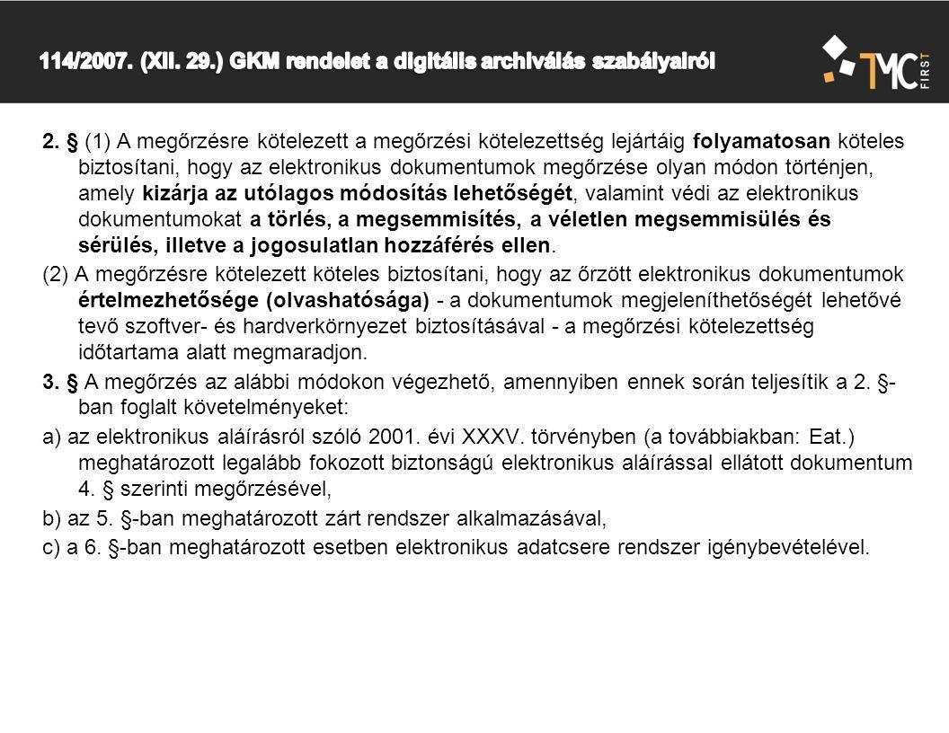 2. § (1) A megőrzésre kötelezett a megőrzési kötelezettség lejártáig folyamatosan köteles biztosítani, hogy az elektronikus dokumentumok megőrzése oly