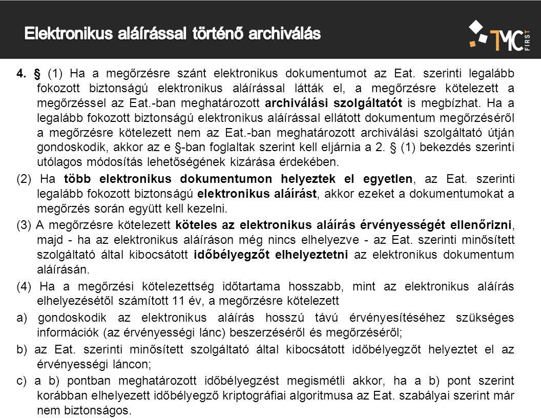 4. § (1) Ha a megőrzésre szánt elektronikus dokumentumot az Eat. szerinti legalább fokozott biztonságú elektronikus aláírással látták el, a megőrzésre