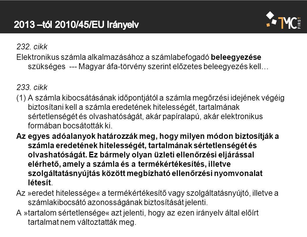 232. cikk Elektronikus számla alkalmazásához a számlabefogadó beleegyezése szükséges --- Magyar áfa-törvény szerint előzetes beleegyezés kell… 233. ci