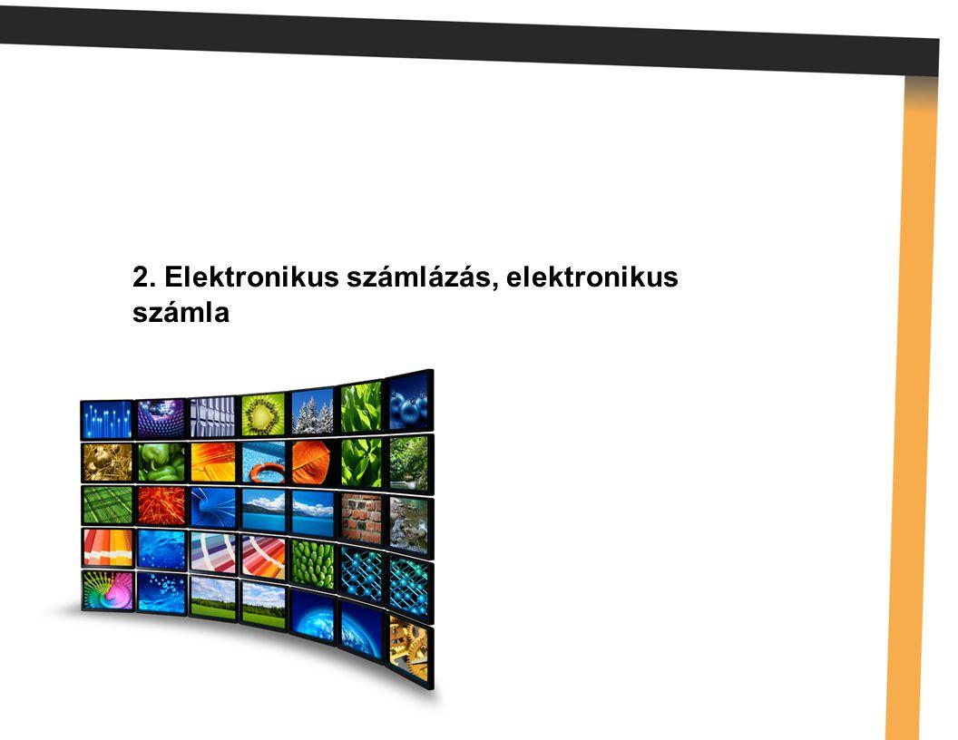 Elektronikus számlázás, elektronikus számla 2. Elektronikus számlázás, elektronikus számla