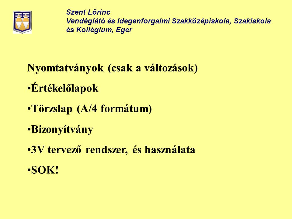 Szent Lőrinc Vendéglátó és Idegenforgalmi Szakközépiskola, Szakiskola és Kollégium, Eger Nyomtatványok (csak a változások) Értékelőlapok Törzslap (A/4
