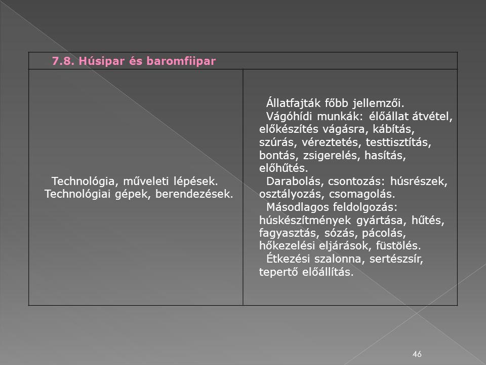 46 7.8. Húsipar és baromfiipar Technológia, műveleti lépések. Technológiai gépek, berendezések. Állatfajták főbb jellemzői. Vágóhídi munkák: élőállat