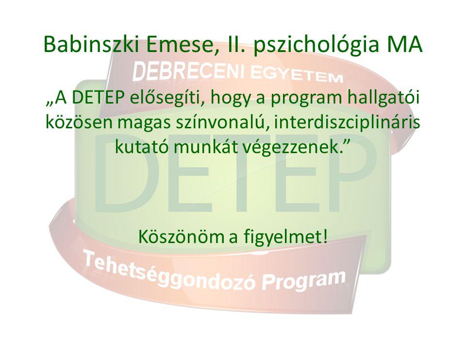 """Babinszki Emese, II. pszichológia MA """"A DETEP elősegíti, hogy a program hallgatói közösen magas színvonalú, interdiszciplináris kutató munkát végezzen"""