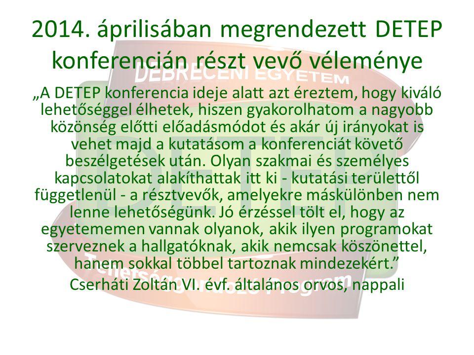 """2014. áprilisában megrendezett DETEP konferencián részt vevő véleménye """"A DETEP konferencia ideje alatt azt éreztem, hogy kiváló lehetőséggel élhetek,"""