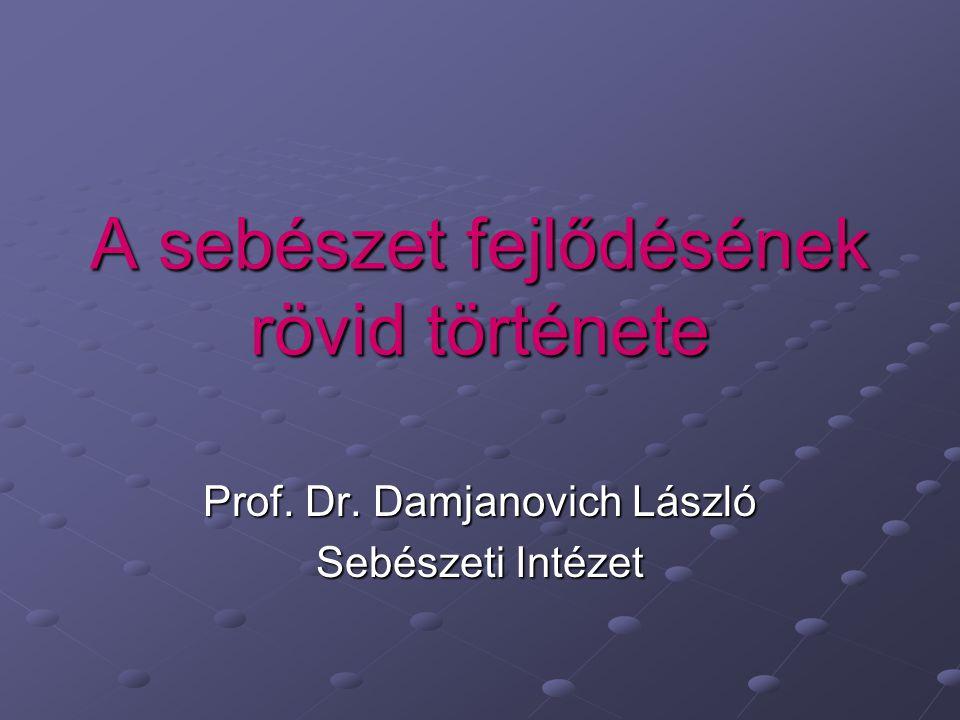 A sebészet fejlődésének rövid története Prof. Dr. Damjanovich László Sebészeti Intézet