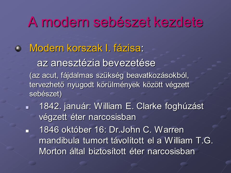 A modern sebészet kezdete Modern korszak I. fázisa: az anesztézia bevezetése (az acut, fájdalmas szükség beavatkozásokból, tervezhető nyugodt körülmén