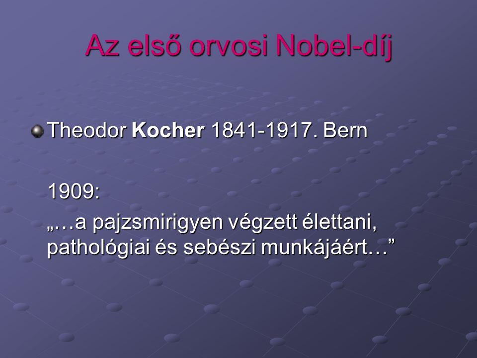 """Az első orvosi Nobel-díj Theodor Kocher 1841-1917. Bern 1909: """"…a pajzsmirigyen végzett élettani, pathológiai és sebészi munkájáért…"""""""