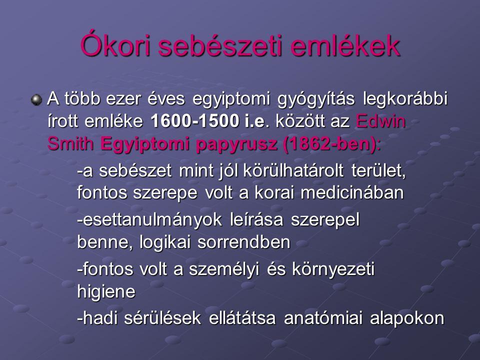 Ókori sebészeti emlékek A több ezer éves egyiptomi gyógyítás legkorábbi írott emléke 1600-1500 i.e. között az Edwin Smith Egyiptomi papyrusz (1862-ben
