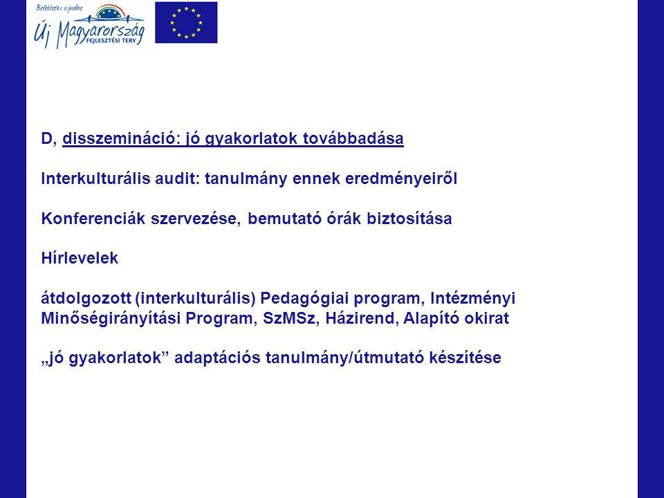 D, disszemináció: jó gyakorlatok továbbadása Interkulturális audit: tanulmány ennek eredményeiről Konferenciák szervezése, bemutató órák biztosítása H