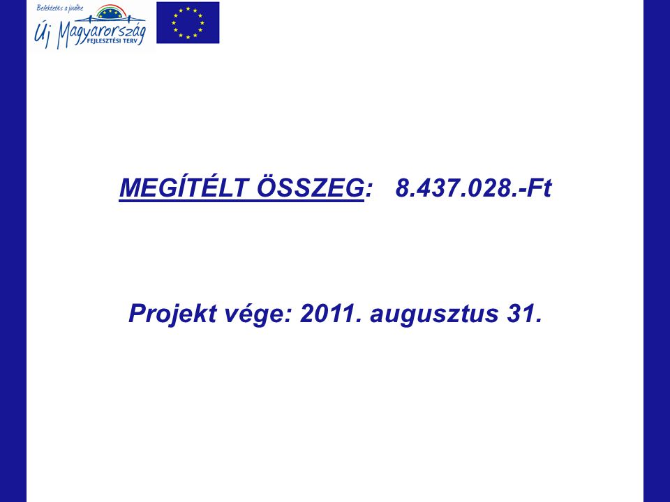MEGÍTÉLT ÖSSZEG: 8.437.028.-Ft Projekt vége: 2011. augusztus 31.