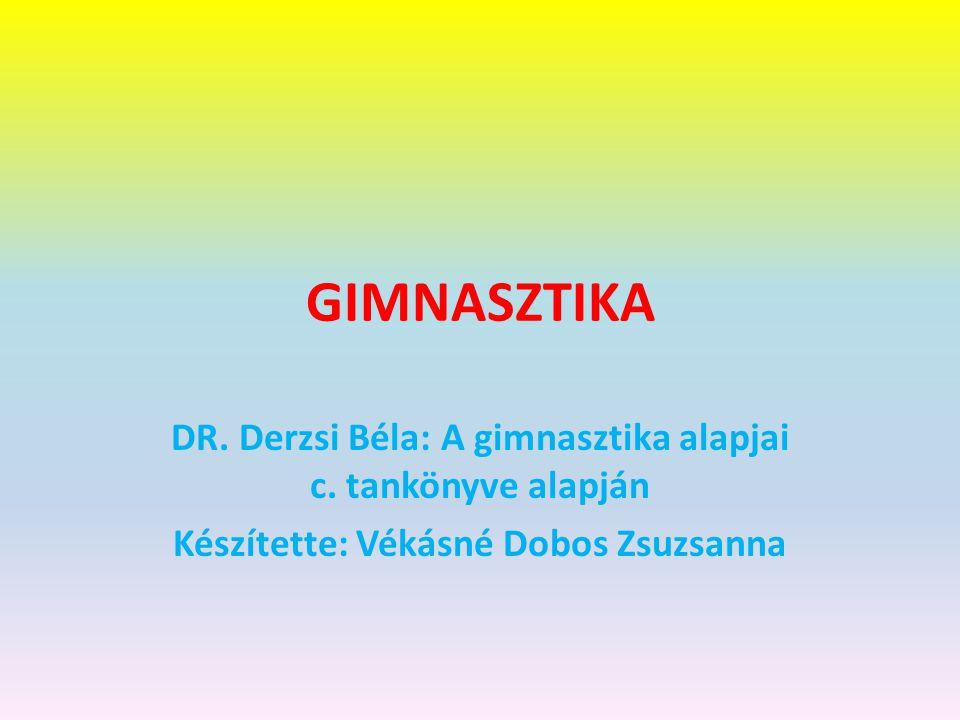 GIMNASZTIKA DR.Derzsi Béla: A gimnasztika alapjai c.