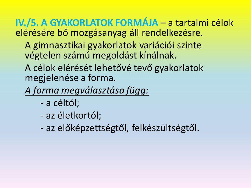 IV./5.A GYAKORLATOK FORMÁJA – a tartalmi célok elérésére bő mozgásanyag áll rendelkezésre.