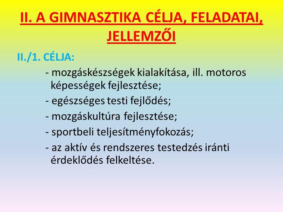 II.A GIMNASZTIKA CÉLJA, FELADATAI, JELLEMZŐI II./1.