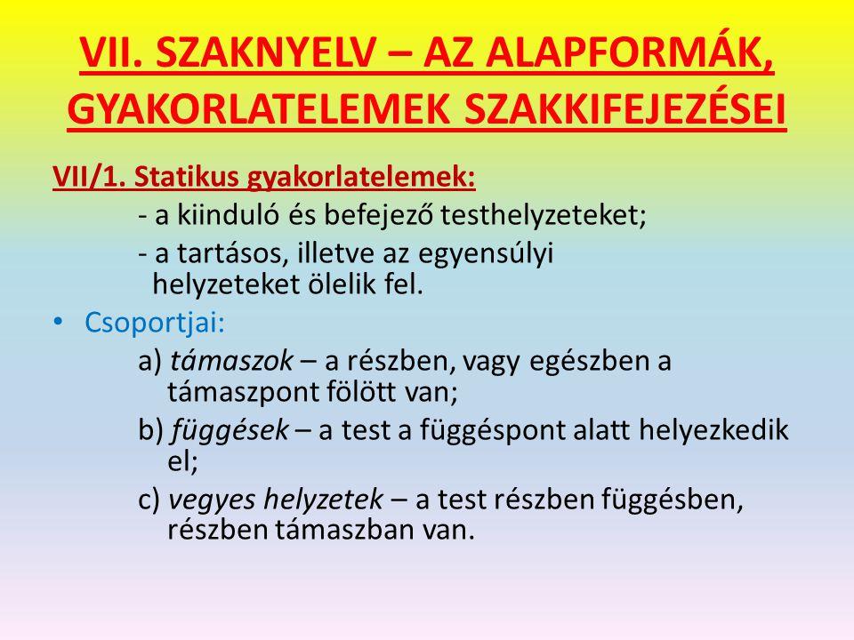 VII.SZAKNYELV – AZ ALAPFORMÁK, GYAKORLATELEMEK SZAKKIFEJEZÉSEI VII/1.