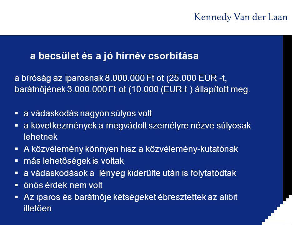 a becsület és a jó hírnév csorbítása a bíróság az iparosnak 8.000.000 Ft ot (25.000 EUR -t, barátnőjének 3.000.000 Ft ot (10.000 (EUR-t ) állapított meg.