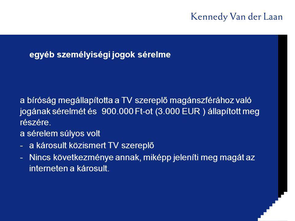 egyéb személyiségi jogok sérelme a bíróság megállapította a TV szereplő magánszférához való jogának sérelmét és 900.000 Ft-ot (3.000 EUR ) állapított meg részére.