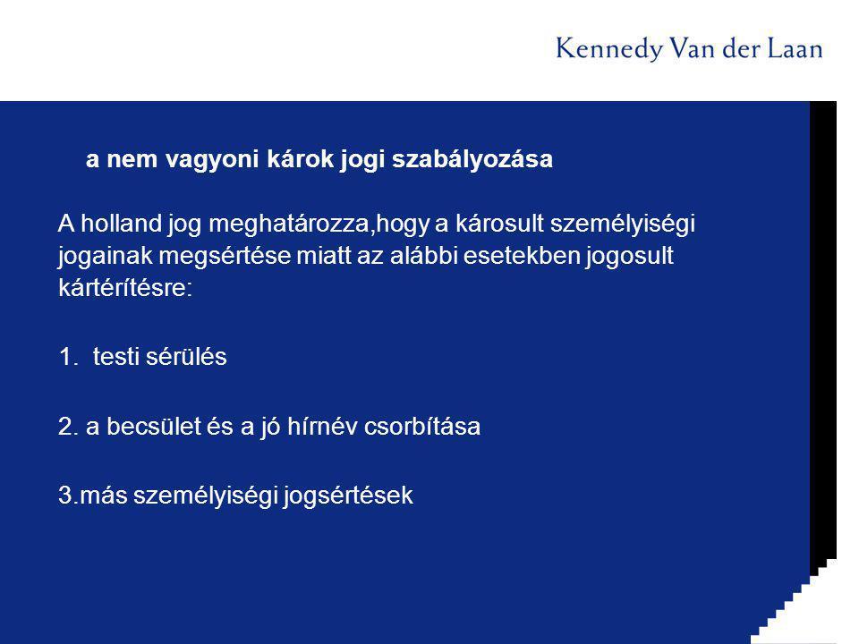 a nem vagyoni károk jogi szabályozása A holland jog meghatározza,hogy a károsult személyiségi jogainak megsértése miatt az alábbi esetekben jogosult kártérítésre: 1.
