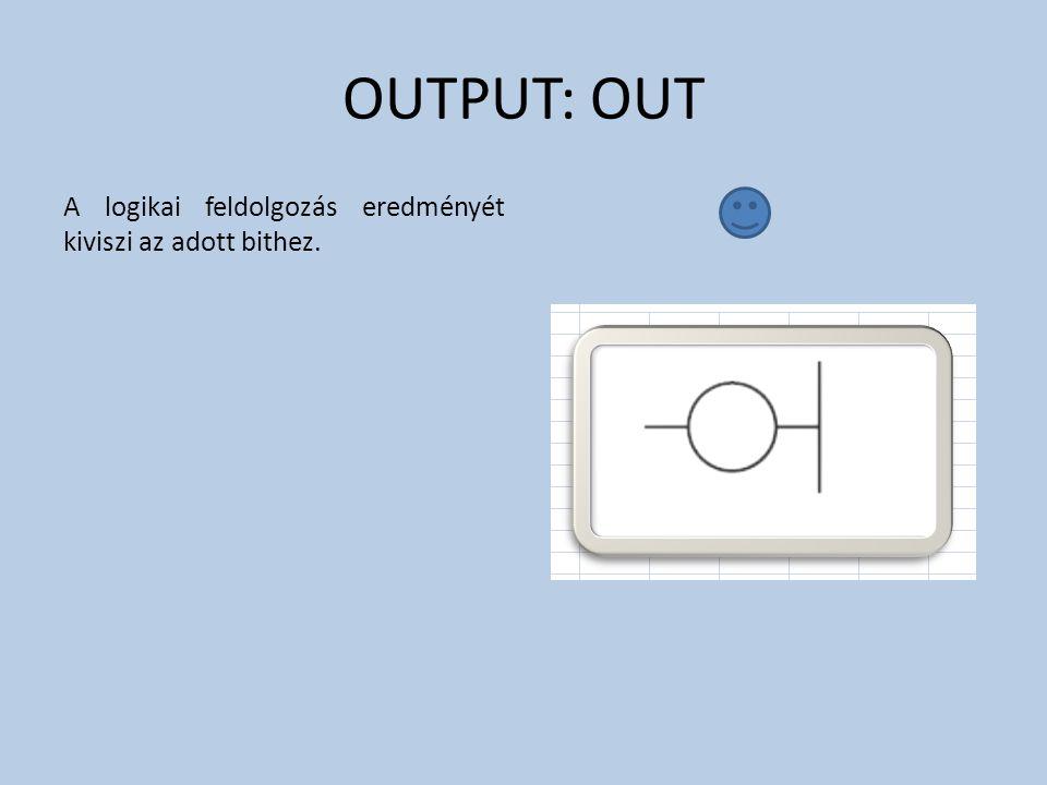 OUTPUT: OUT A logikai feldolgozás eredményét kiviszi az adott bithez.