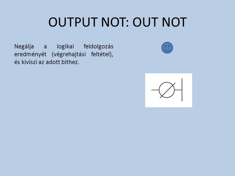 OUTPUT NOT: OUT NOT Negálja a logikai feldolgozás eredményét (végrehajtási feltétel), és kiviszi az adott bithez.