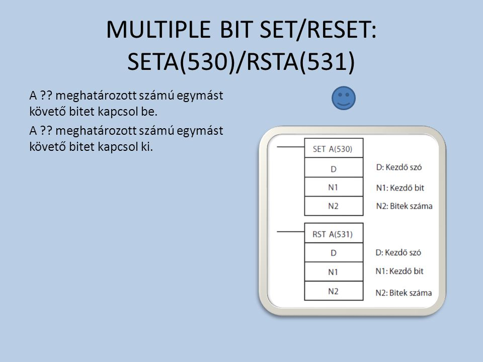 MULTIPLE BIT SET/RESET: SETA(530)/RSTA(531) A .
