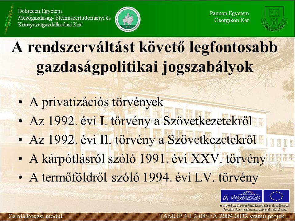 A rendszerváltást követő legfontosabb gazdaságpolitikai jogszabályok A privatizációs törvények Az 1992.