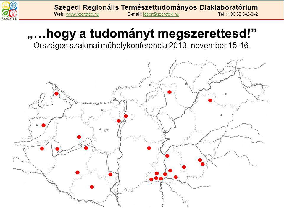 """Szegedi Regionális Természettudományos Diáklaboratórium Web: www.szereted.hu E-mail: labor@szereted.hu Tel.: +36 62 342-342 """"…hogy a tudományt megszer"""