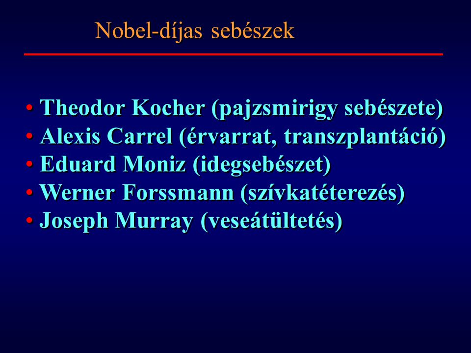 Theodor Kocher (pajzsmirigy sebészete) Alexis Carrel (érvarrat, transzplantáció) Eduard Moniz (idegsebészet) Werner Forssmann (szívkatéterezés) Joseph Murray (veseátültetés) Theodor Kocher (pajzsmirigy sebészete) Alexis Carrel (érvarrat, transzplantáció) Eduard Moniz (idegsebészet) Werner Forssmann (szívkatéterezés) Joseph Murray (veseátültetés) Nobel-díjas sebészek