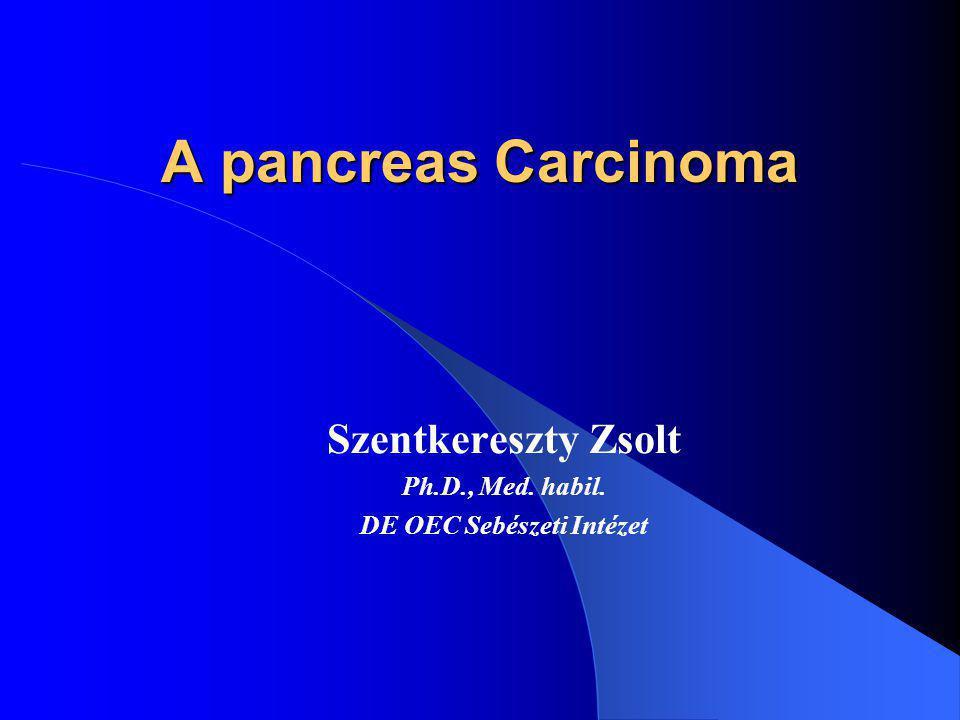 A pancreas Carcinoma epidemiológiája Az emésztőszervi malignus tumorok több mint 10%-át teszik ki, Incidenciájuk folyamatosan növekszik, – Európában jelenleg évi 60 000 új eset kerül diagnosztizálásra Leggyakrabban 65-75 év közötti betegekben fordul elő, A ductalis adenocarcinoma ötéves túlélése 0.5-1%, még radikális műtétet követően sem haladja meg a 10-15%-ot.