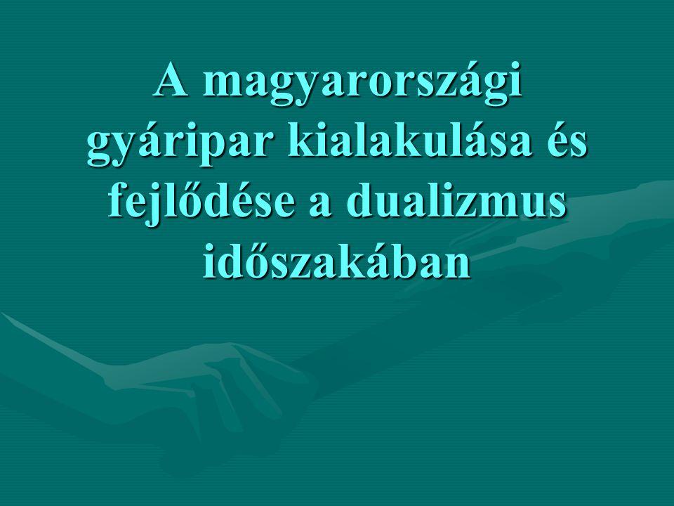 A magyarországi ipari forradalom sajátosságai:  az ipari termelést és az egész nemzetgazdaságot átformáló ipari forradalom a 19.