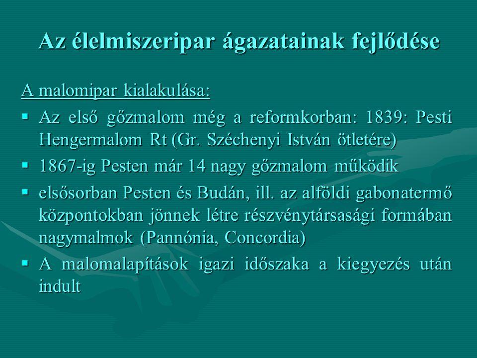 Az élelmiszeripar ágazatainak fejlődése A malomipar kialakulása:  Az első gőzmalom még a reformkorban: 1839: Pesti Hengermalom Rt (Gr. Széchenyi Istv