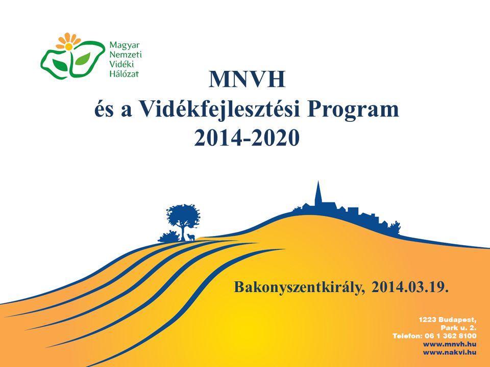 MNVH és a Vidékfejlesztési Program 2014-2020 Bakonyszentkirály, 2014.03.19.