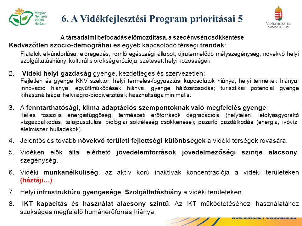 6. A Vidékfejlesztési Program prioritásai 5 A társadalmi befogadás előmozdítása, a szegénység csökkentése és a gazdasági fejlődés támogatása a vidéki