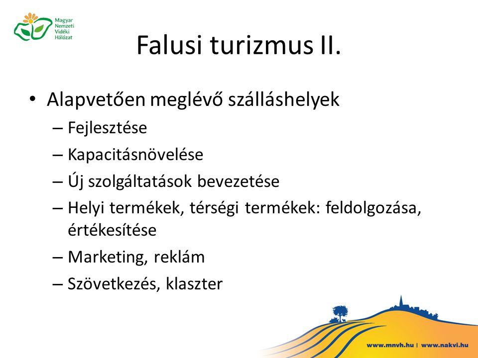Falusi turizmus II. Alapvetően meglévő szálláshelyek – Fejlesztése – Kapacitásnövelése – Új szolgáltatások bevezetése – Helyi termékek, térségi termék