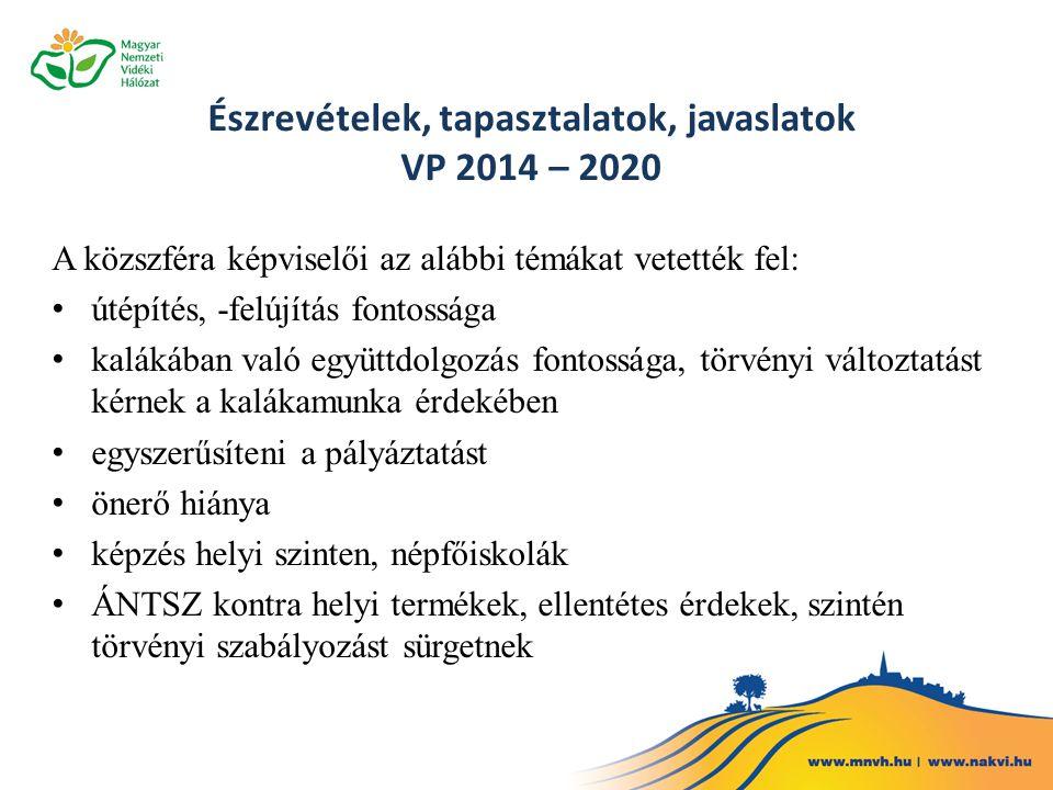 Észrevételek, tapasztalatok, javaslatok VP 2014 – 2020 A közszféra képviselői az alábbi témákat vetették fel: útépítés, -felújítás fontossága kalákába