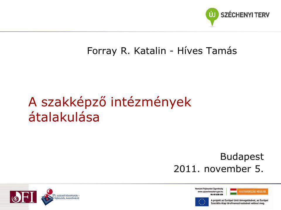 A szakképző intézmények átalakulása Forray R. Katalin - Híves Tamás Budapest 2011. november 5.