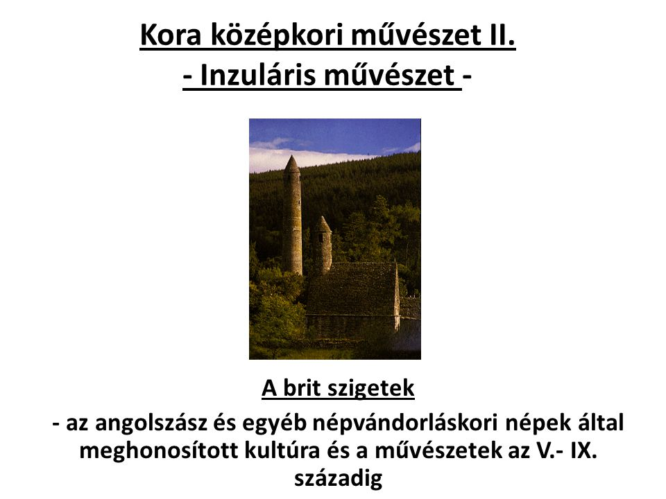 Kora középkori művészet II. - Inzuláris művészet - A brit szigetek - az angolszász és egyéb népvándorláskori népek által meghonosított kultúra és a mű