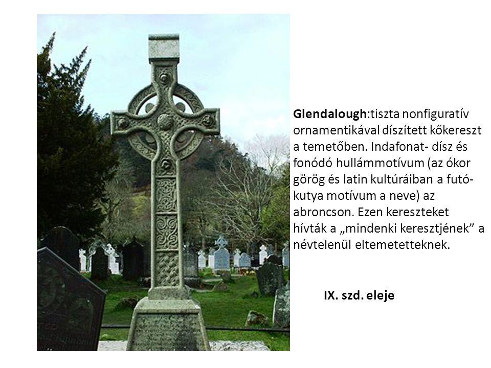 Glendalough:tiszta nonfiguratív ornamentikával díszített kőkereszt a temetőben. Indafonat- dísz és fonódó hullámmotívum (az ókor görög és latin kultúr