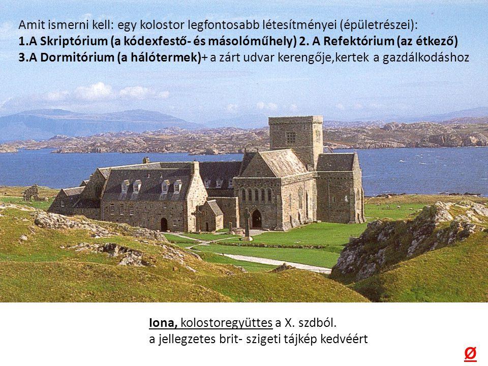 Iona, kolostoregyüttes a X. szdból. a jellegzetes brit- szigeti tájkép kedvéért Ø Amit ismerni kell: egy kolostor legfontosabb létesítményei (épületré