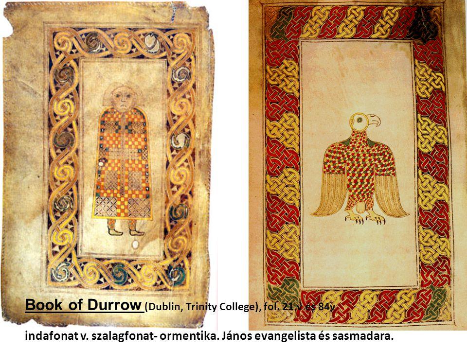 Book of Durrow (Dublin, Trinity College), fol. 21 v és 84v indafonat v. szalagfonat- ormentika. János evangelista és sasmadara.