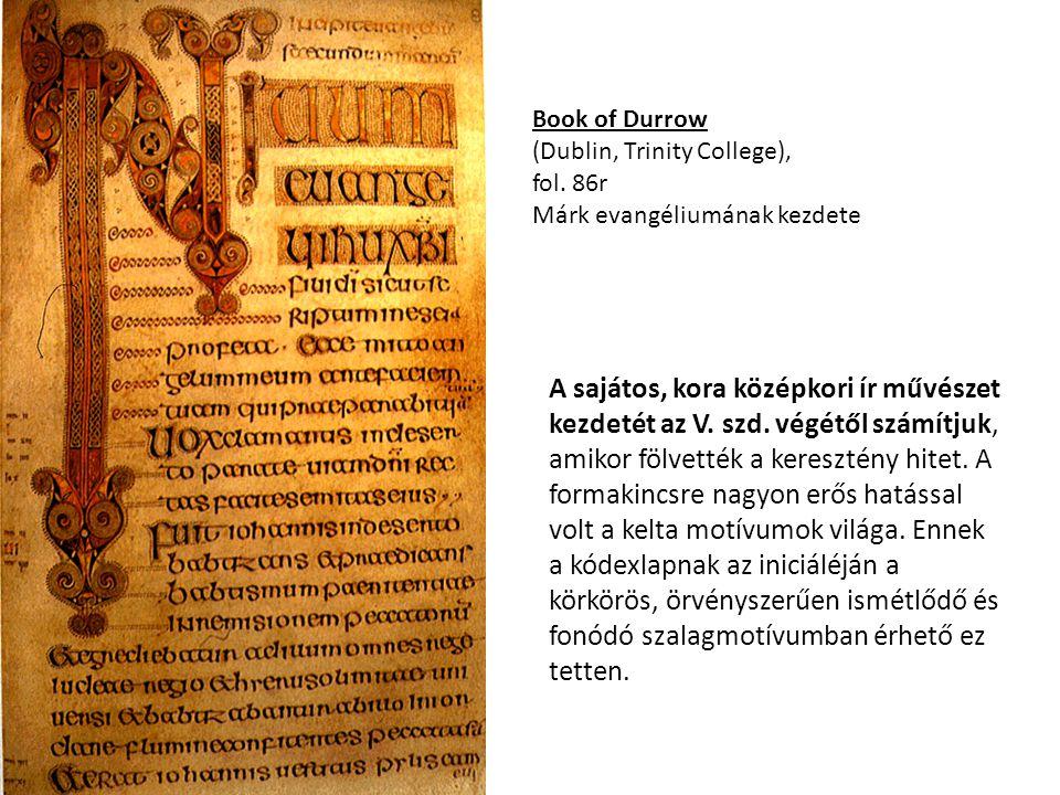 Book of Durrow (Dublin, Trinity College), fol. 86r Márk evangéliumának kezdete A sajátos, kora középkori ír művészet kezdetét az V. szd. végétől számí