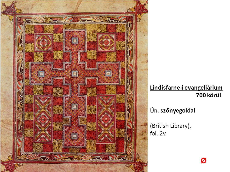 Lindisfarne-i evangeliárium 700 körül Ún. szőnyegoldal (British Library), fol. 2v Ø