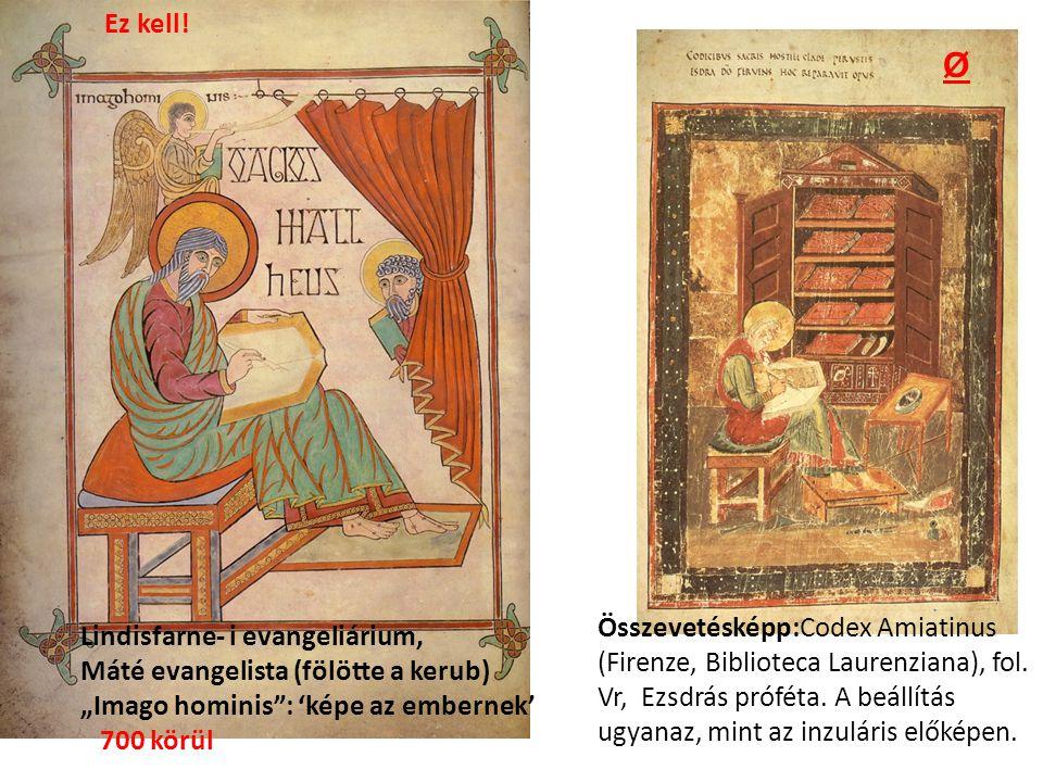 Összevetésképp:Codex Amiatinus (Firenze, Biblioteca Laurenziana), fol. Vr, Ezsdrás próféta. A beállítás ugyanaz, mint az inzuláris előképen. Ø Ez kell