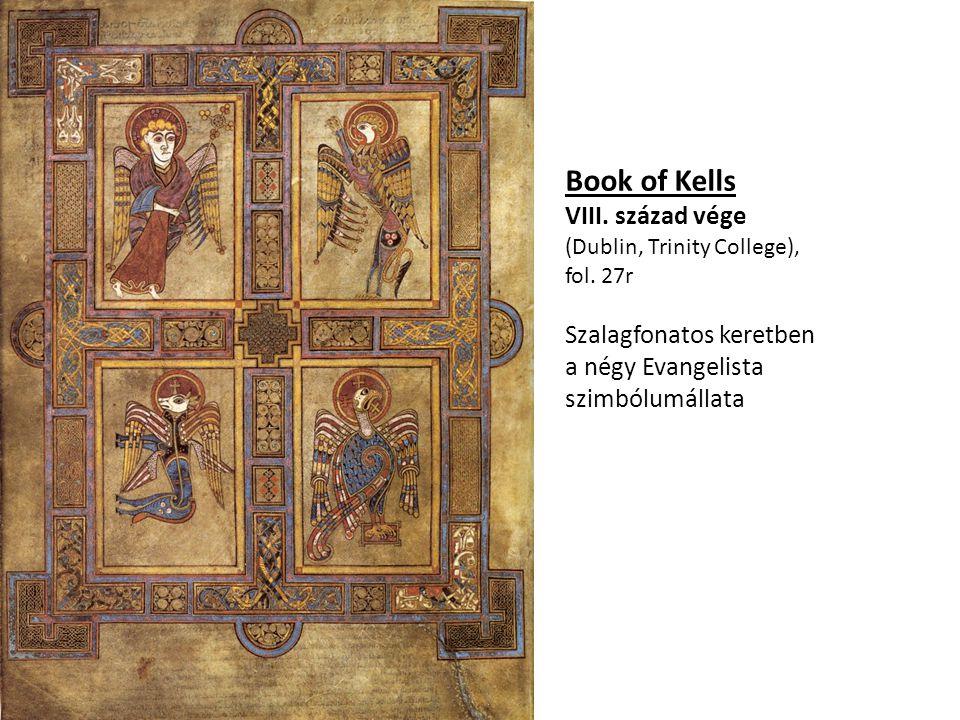 Book of Kells VIII. század vége (Dublin, Trinity College), fol. 27r Szalagfonatos keretben a négy Evangelista szimbólumállata