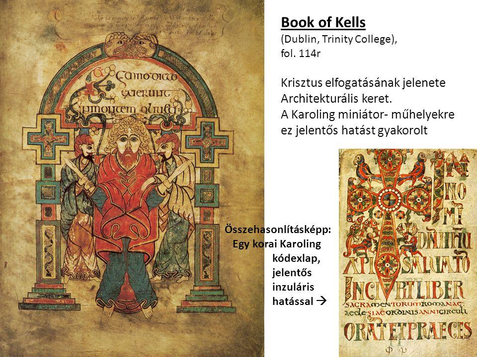 Book of Kells (Dublin, Trinity College), fol. 114r Krisztus elfogatásának jelenete Architekturális keret. A Karoling miniátor- műhelyekre ez jelentős