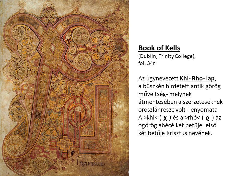 Book of Kells (Dublin, Trinity College), fol. 34r Az úgynevezett Khi- Rho- lap, a büszkén hirdetett antik görög műveltség- melynek átmentésében a szer